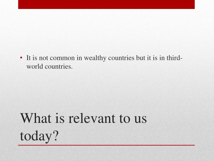 It is not common in wealthy countries but it is in third-world countries.