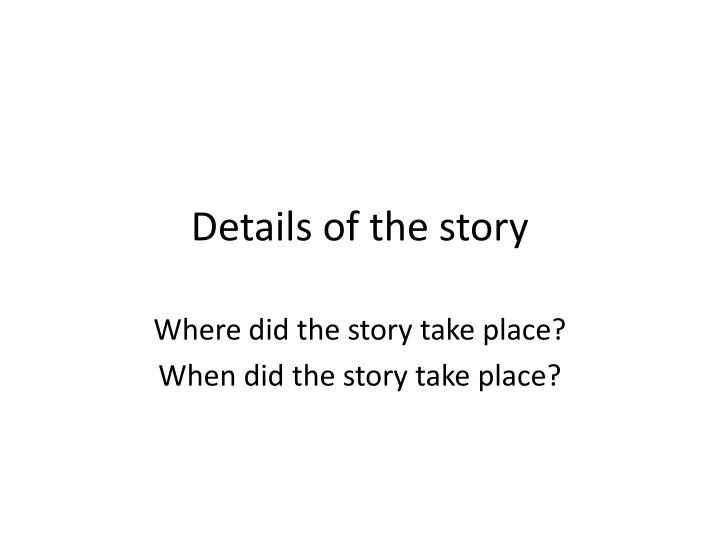 Details of the story