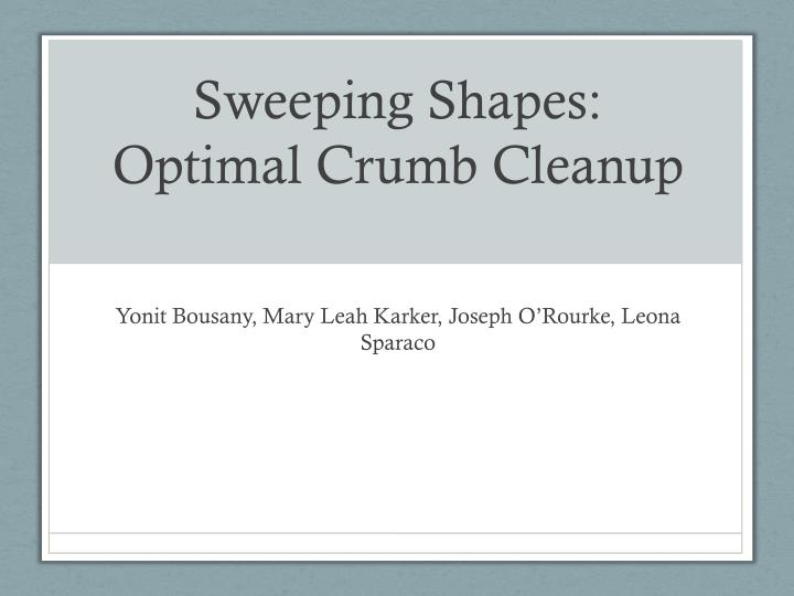 Sweeping shapes optimal crumb cleanup