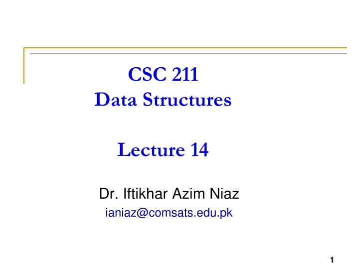 csc 211 data structures lecture 14 n.