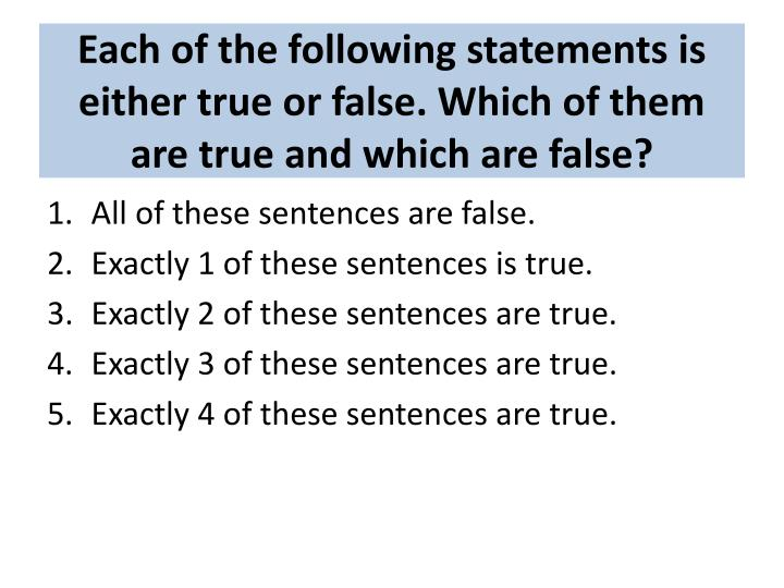 Each of the following statements is either true or false. Which of them are true and which are false