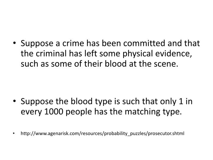 Suppose a crime has been committed and that the criminal has left some physical evidence, such as some of their blood at the scene.