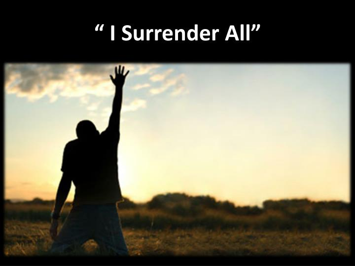 Ppt -  U201c I Surrender All U201d Powerpoint Presentation