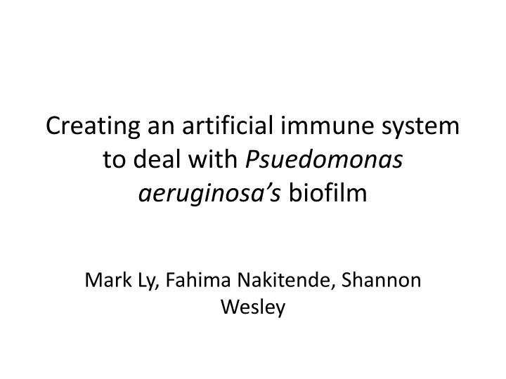 Creating an artificial immune system to deal with psuedomonas aeruginosa s biofilm