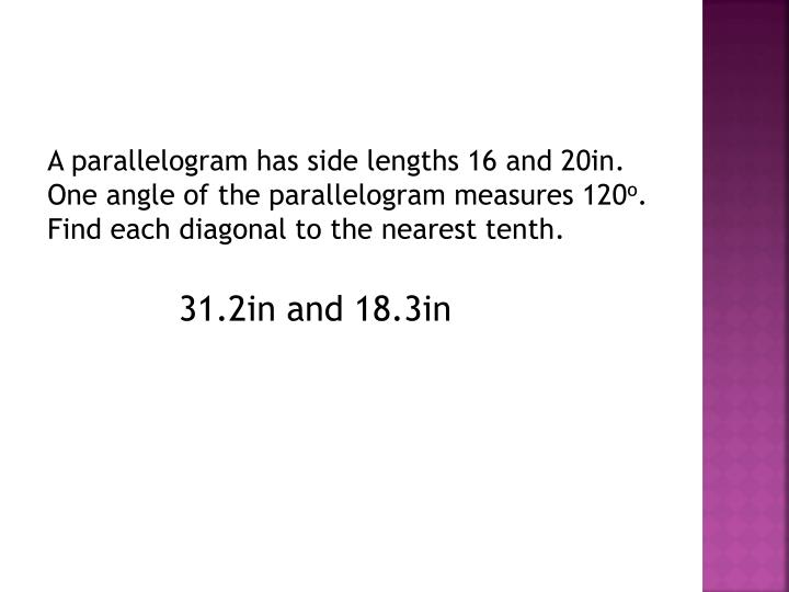 A parallelogram has side lengths 16 and 20in.  One angle of the parallelogram measures 120