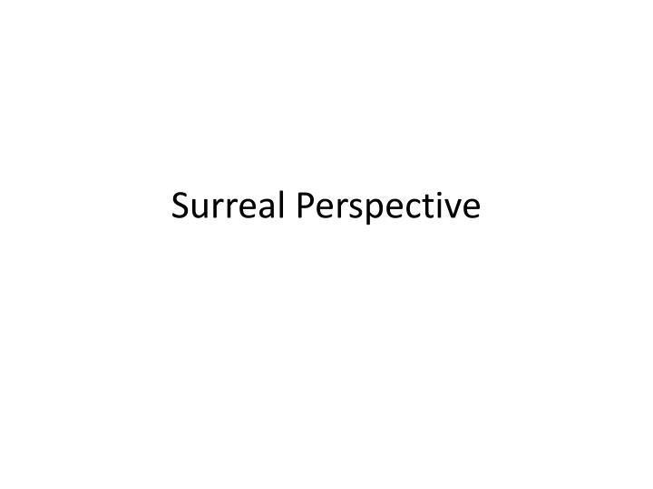 surreal perspective n.