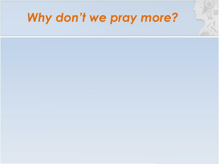 Why don t we pray more