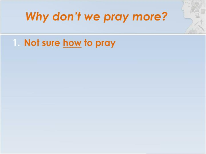 Why don t we pray more1