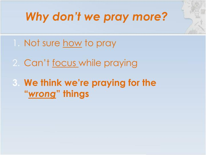 Why don't we pray more?