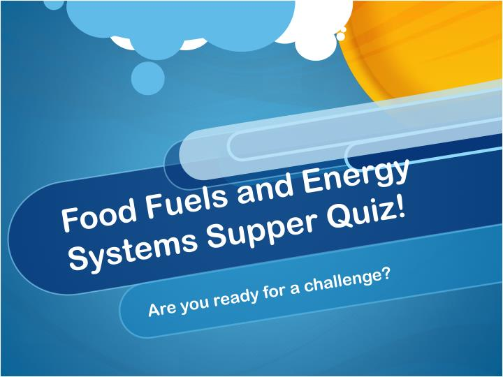 food fuels and energy systems supper quiz