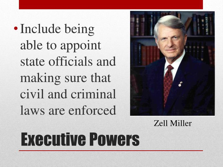 Include being able to appoint state officials and making sure that civil and criminal laws are enforced