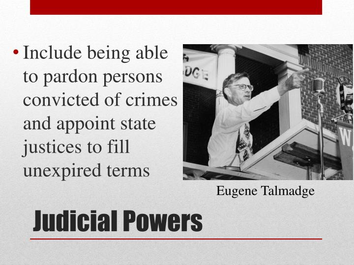Include being able to pardon persons convicted of crimes and appoint state justices to fill unexpired terms