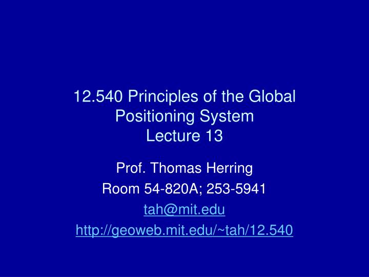 12 540 principles of the global positioning system lecture 13