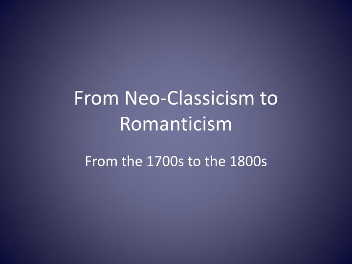 sense and sensibility neo classicism vs romanticism essay The english neoclassical movement, predicated upon and derived from both classical and contemporary french models, (see boileau's l'art poetique (1674) and pope's essay on criticism (1711) as critical statements of neoclassical principles) embodied a group of attitudes toward art and human existence — ideals of order, logic, restraint.