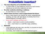 probabilistic insertion