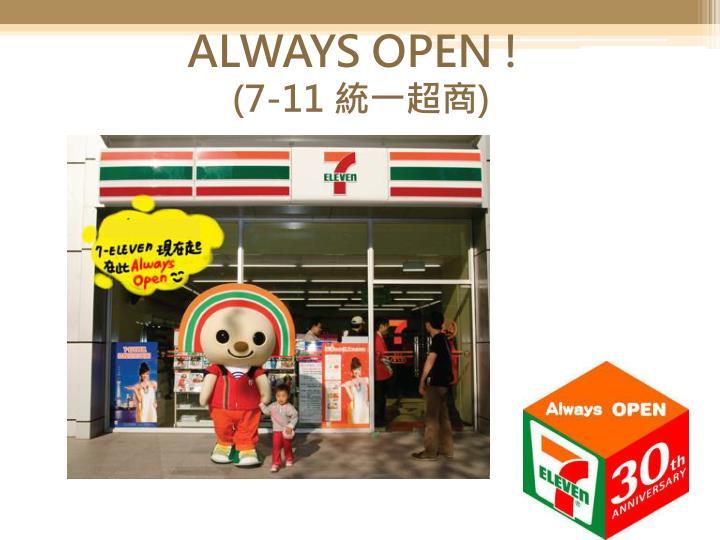 ALWAYS OPEN !