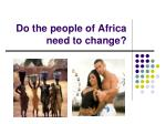 do the people of africa need to change