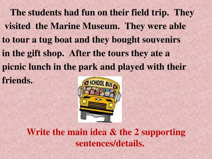 The students had fun on their field trip. They