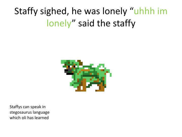 Staffy sighed he was lonely uhhh im lonely said the staffy