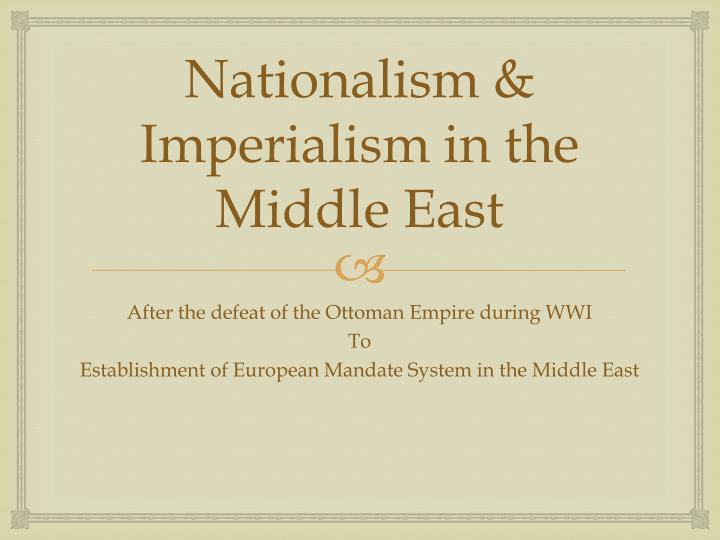 Ppt Nationalism Imperialism In The Middle East Powerpoint