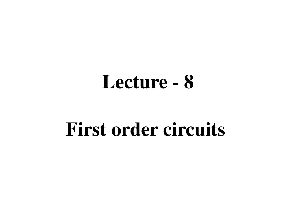 Ppt Lecture 8 First Order Circuits Powerpoint Presentation Id Solve This Second Differential Equation For A Rlc Series Circuit N