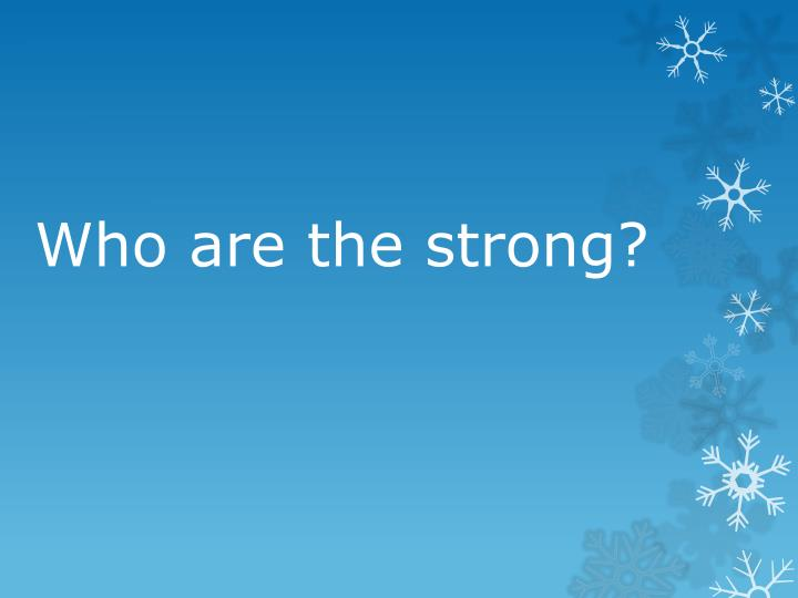 Who are the strong?