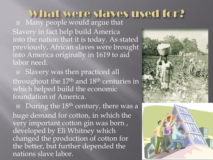 What were slaves used for?