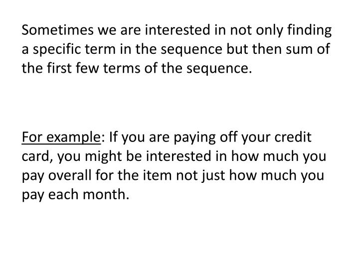 Sometimes we are interested in not only finding a specific term in the sequence but then sum of the ...