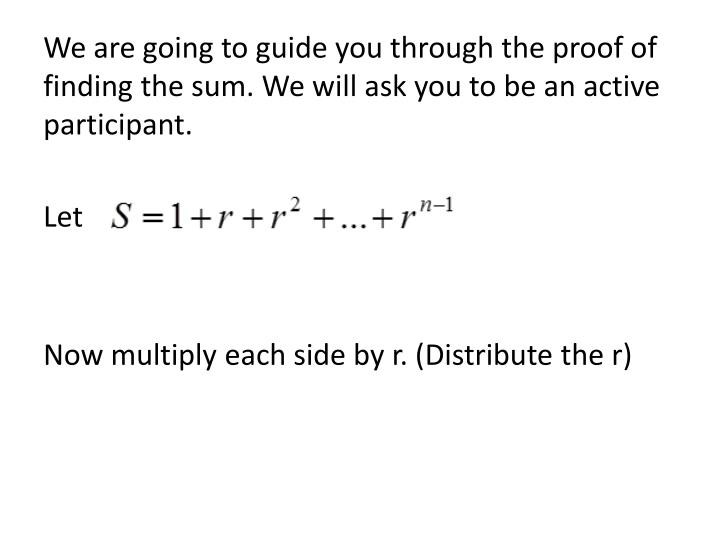 We are going to guide you through the proof of finding the sum. We will ask you to be an active participant.