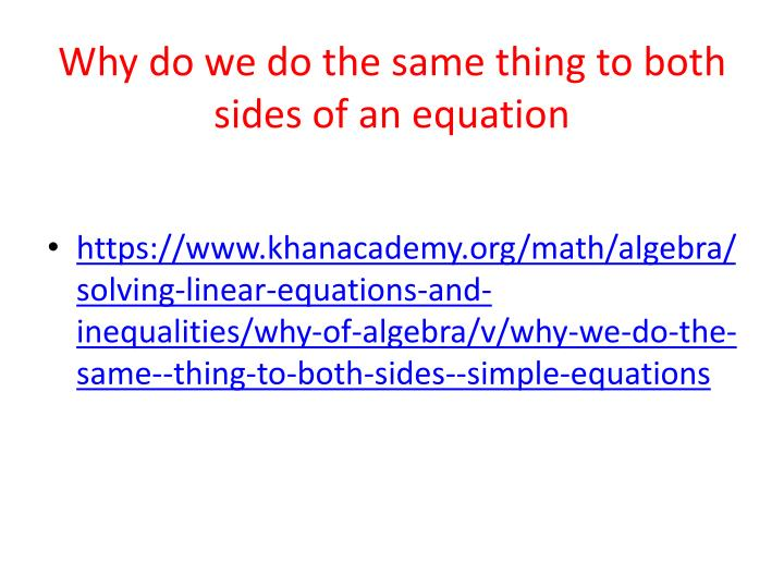 Why do we do the same thing to both sides of an equation1