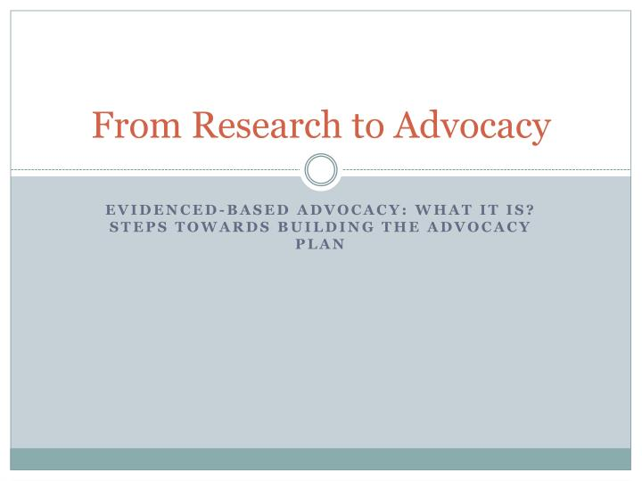 from research to advocacy n.