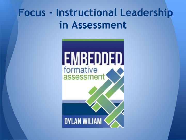 Focus - Instructional Leadership in Assessment