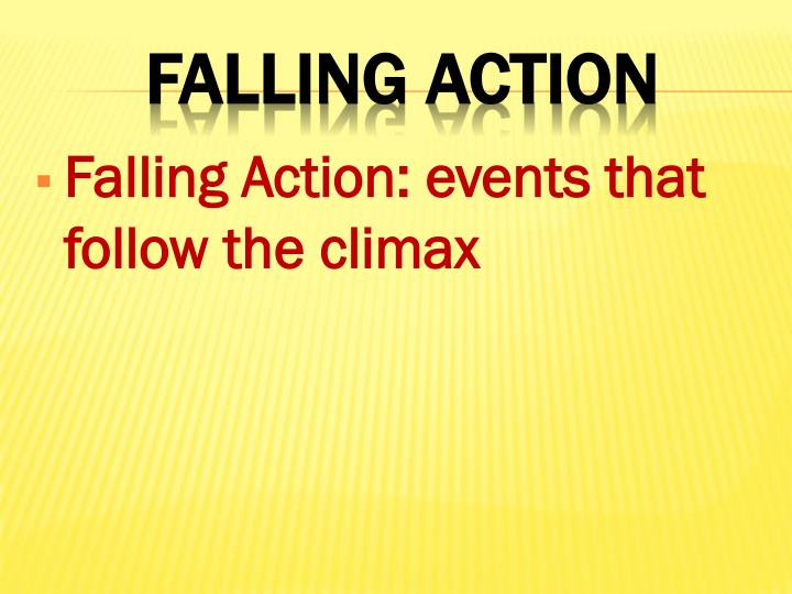 Falling Action: events that follow the climax