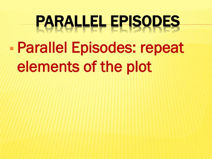 Parallel Episodes: repeat elements of the plot