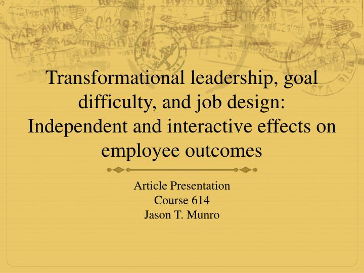Transformational leadership, goal difficulty, and job design: Independent and interactive effects on...