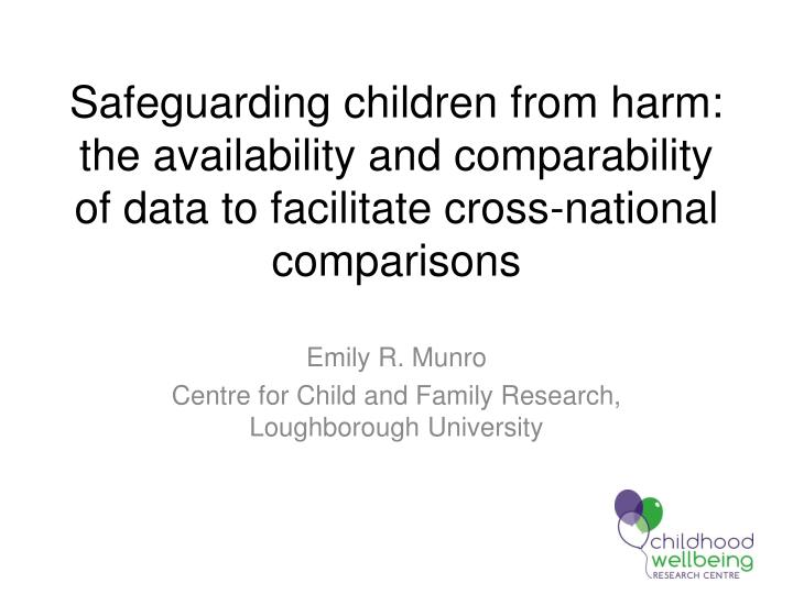 Safeguarding children from harm: the availability and comparability of data to facilitate cross-nati...