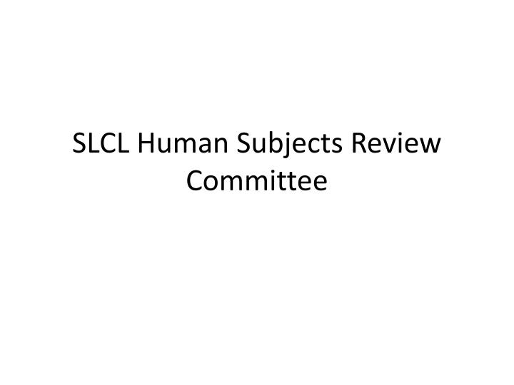 Slcl human subjects review committee