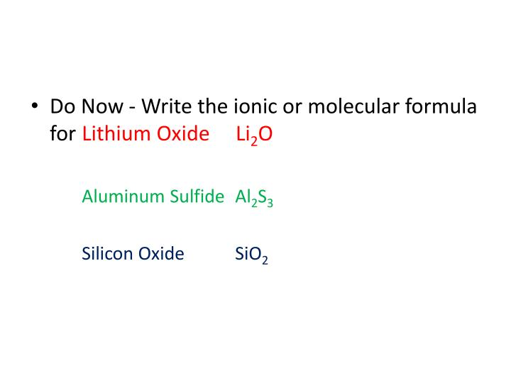 Do Now - Write the ionic or molecular formula for