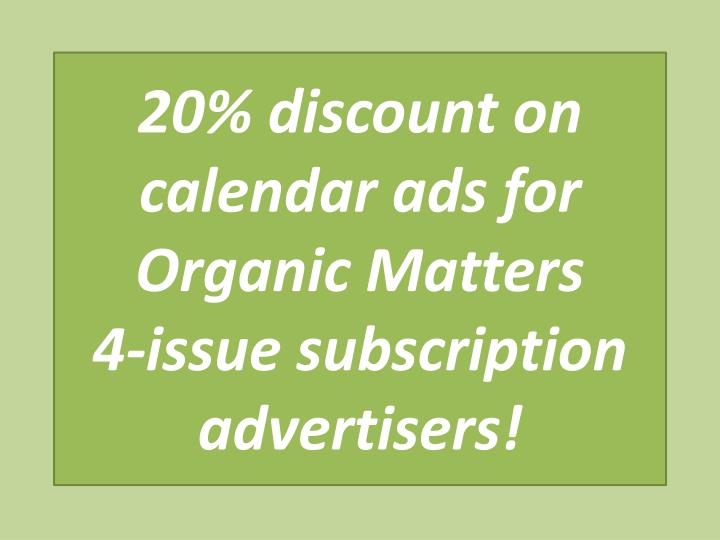 20 discount on calendar ads for organic matters 4 issue subscription advertisers