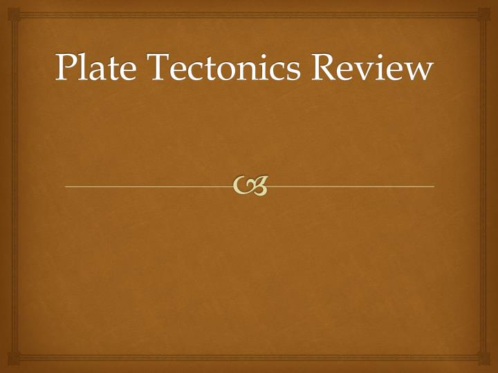 Plate tectonics review