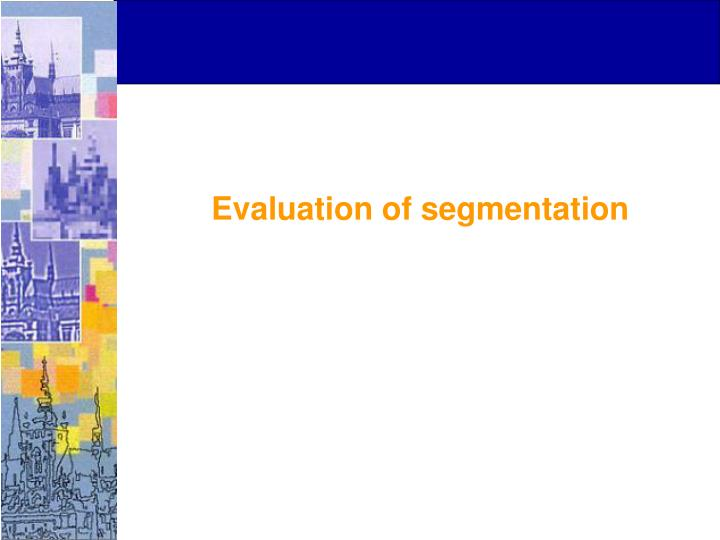 Evaluation of segmentation