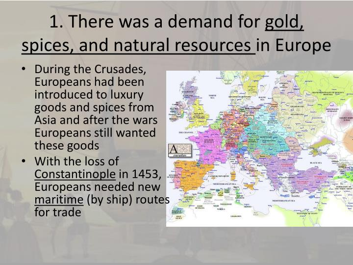 1 there was a demand for gold spices and natural resources in europe