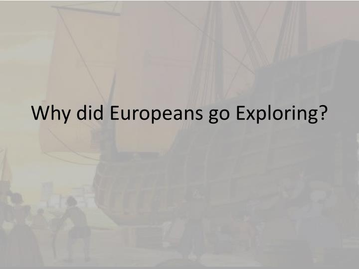 Why did europeans go exploring