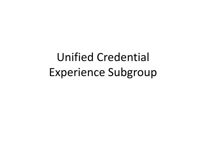 unified credential experience subgroup