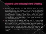 residual limb shrinkage and shaping