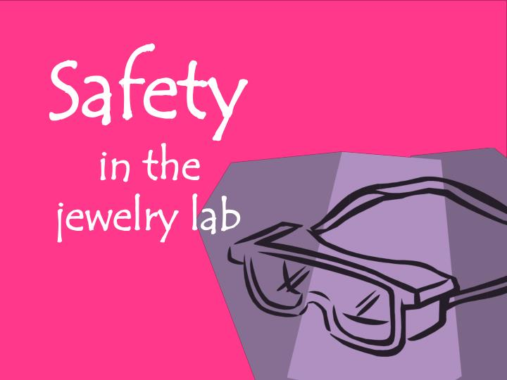 safety in the jewelry lab n.