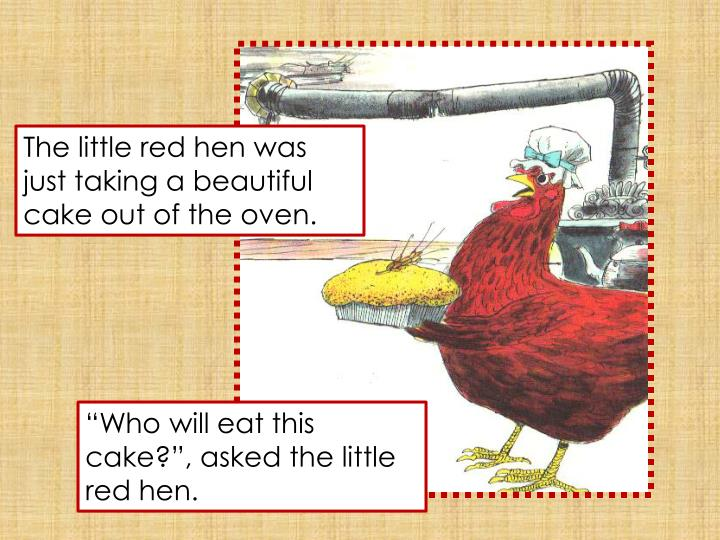 The little red hen was just taking a beautiful cake out of the oven.