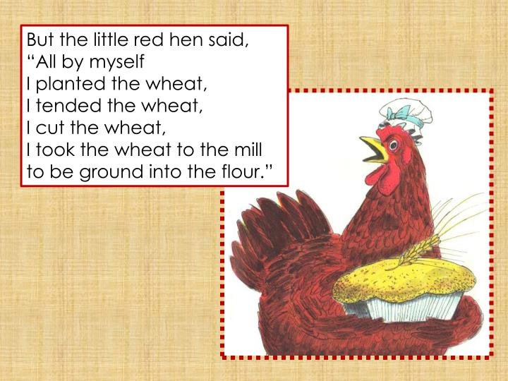 But the little red hen said,