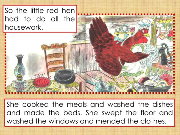 So the little red hen had to do all the housework.