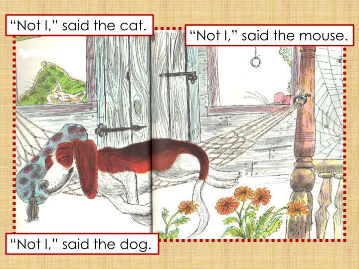 """Not I,"" said the cat."